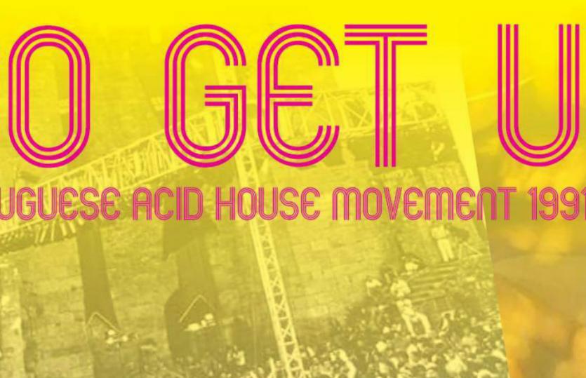 <i>So Get Up</i>: Salazar, acid house e uma geração à procura de novas inspirações